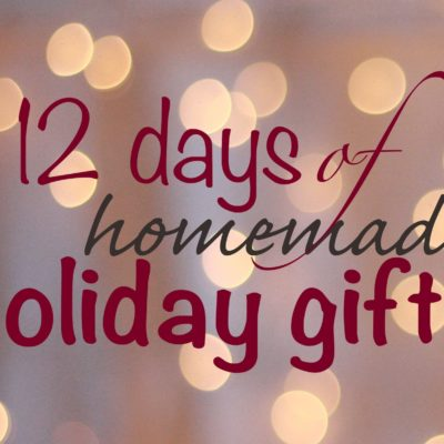12 Days of Homemade Holiday Gifts